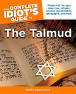 Complete Idiot's Guide to Understanding the Talmud : Complete Idiots Guide - Rabbi Aaron Parry