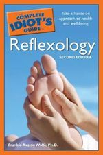 The Complete Idiot's Guide to Reflexology : Second Edition - Frankie Avalon Wolfe
