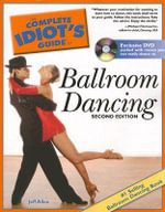 The Complete Idiot's Guide to Ballroom Dancing : With 100 Diagrams of the Quickstep, Waltz, Foxtrot... - Jeffrey Allen