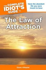 The Complete Idiot's Guide To The Law Of Attraction : Have the Abundant Life You Were Meant to Have - Diane Ahlquist