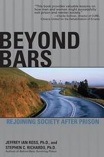 Beyond Bars : Rejoining Society After Prison - Dr Jeffrey Ian Ross