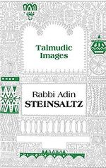 Talmudic Images :  Men & Women of the Book - Rabbi Adin Steinsaltz