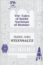 The Tales of Rabbi Nachman of Bratslav : Selections with Commentary - Rabbi Adin Steinsaltz