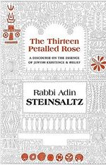 The Thirteen Petalled Rose : A Discourse on the Essence of Jewish Existence & Belief - Rabbi Adin Steinsaltz