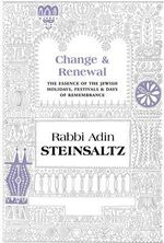 Change & Renewal : The Essence of the Jewish Holidays & Days of Remembrance - Rabbi Adin Steinsaltz