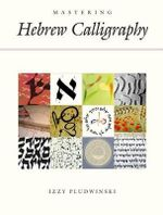 Mastering Hebrew Calligraphy : The Lost Art of Handwriting - Izzy Pludwinski