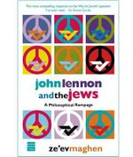 John Lennon and the Jews : A Philosophical Rampage - Ze'ev Maghen