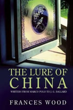 The Lure of China : Writers from Marco Polo to J.G. Ballard - Frances Wood
