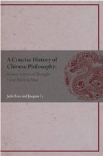A Concise History of Chinese Philosophy : Main Currents of Thought from Mythology to Mao - Jiefu Xiao