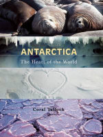 Antarctica :  The Heart of the World - Coral Tulloch