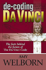 De-coding Da Vinci : The Facts Behind the Fiction of the Da Vinci Code - Amy Welborn