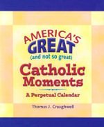 America's Great (and Not So Great) Catholic Moments : A Perpetual Cale - Thomas J. Craughwell