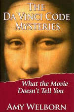 The Da Vinci Code Mysteries : What the Movie Doesn't Tell You - Amy Welborn