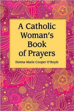 A Catholic Woman's Book of Prayers - Donna Marie Cooper O'Boyle