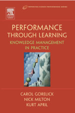 Performance Through Learning : Knowledge Management in Practice - Carol Gorelick