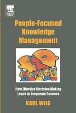 People-Focused Knowledge Management : How Effective Decision Making Leads to Corporate Success - Karl Wiig