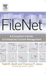 FileNet : A Consultant's Guide to Enterprise Content Management - Todd R. Groff