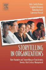 Storytelling in Organizations : Why Storytelling Is Transforming 21st Century Organizations and Management - John Seely Brown