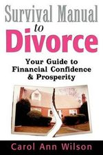 Survival Manual to Divorce : Your Guide to Financial Confidence & Prosperity - Carol Ann Wilson