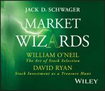 Market Wizards : Interviews with William O'Neil, the Art of Stock Selection and David Ryan, Stock Investment as a Treasure Hunt - Jack D. Schwager