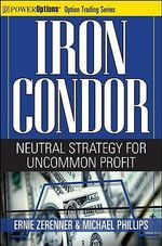 Iron Condor : Neutral Strategy for Uncommon Profit - Ernie Zerenner