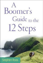 A Boomer's Guide to the 12 Steps - Stephen Roos