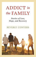 Addict In The Family : Stories of Loss, Hope, and Recovery. - Beverly Conyers