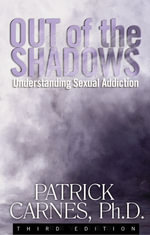 Out of the Shadows : Understanding Sexual Addiction - Patrick J. Carnes