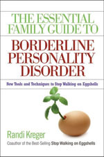 The Essential Family Guide to Borderline Personality Disorder : New Tools and Techniques to Stop Walking on Eggshells - Randi Kreger