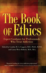 The Book of Ethics : Expert Guidance For Professionals Who Treat Addiction