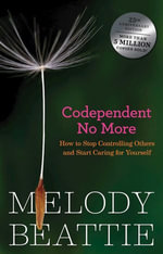 Codependent No More : How to Stop Controlling Others and Start Caring for Yourself - Melody Beattie