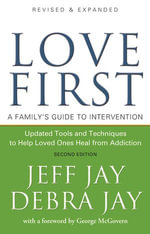 Love First : A Family's Guide to Intervention - Jeff Jay
