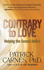 Contrary to Love : Helping the Sexual Addict - Patrick J. Carnes