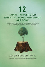 12 Smart Things to Do When the Booze and Drugs are Gone : Choosing Emotional Sobriety Through Self-Awareness and Right Action - Allen Berger