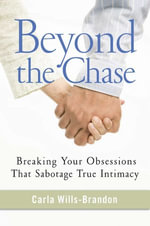 Beyond the Chase : Breaking Your Obsessions That Sabotage True Intimacy - Carla Wills-Brandon