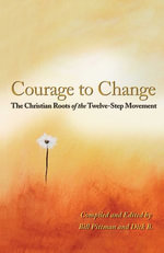 Courage To Change : The Christian Roots of the Twelve-Step Movement