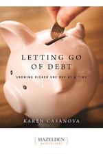 Letting Go of Debt : Growing Richer One Day at a Time - Karen Casanova