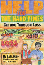 Help for The Hard Times : Getting Through Loss - Earl Hipp