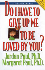 Do I Have to Give Up Me to Be Loved by You : Second Edition - Jordan Paul