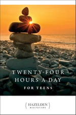 Twenty Four Hours a Day for Teens : Daily Meditations - Anonymous