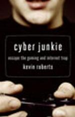 Cyber Junkie  : Escape the Gaming and Internet Trap - Kevin Roberts