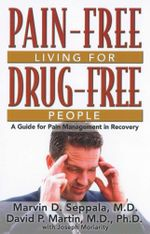 Pain Free Living for Drug Free People : A Guide to Pain Management in Recovery - Marvin D Seppala