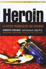 Heroin : Its History, Pharmacology & Treatment - Humberto Fernandez