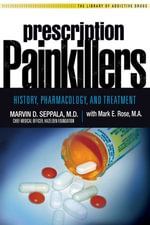 Prescription Painkillers : History, Pharmacology, and Treatment - Marvin D Seppala
