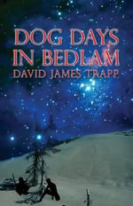 Dog Days in Bedlam - David James Trapp