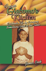 From Giacomo's Kitchen : Celebrate Life by Bringing Something Good to the Table - James Cook