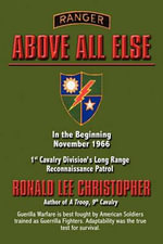 Above All Else : In the Beginning November 1966: 1st Cavalry Division's Long Range Reconnaissance Patrol - Ronald Lee Christopher