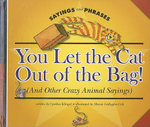 You Let the Cat Out of the Bag! (and Other Crazy Animal Sayings) - Cynthia Fitterer Klingel