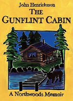 The Gunflint Cabin : A Northwoods Memoir - John Henricksson