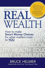 Real Wealth : How to Make Smart Money Choices for What Matters Most to You - Bruce Helmer